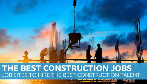 Best Construction Jobs: Amazing Jobs Sites to Hire Construction