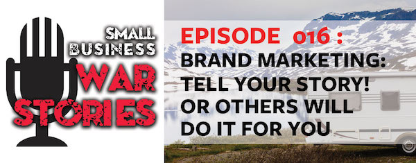 Brand Marketing: Tell Your Story! Or Others Will Do It For You