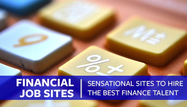 Finance Jobs: Some Sensational Site to Hire Financial Talent