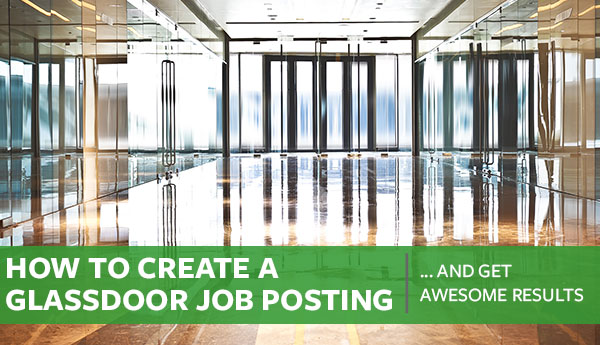 How to Create a Glassdoor Job Posting (And Get Awesome Results)