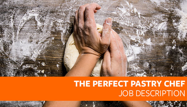 The Perfect Pastry Chef Job Description