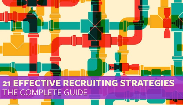 The Complete Guide to Recruiting Strategies (21 Tips You Can't Ignore)