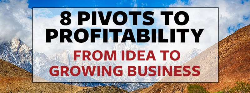 Startup Tips: Eight Pivots to Profitability