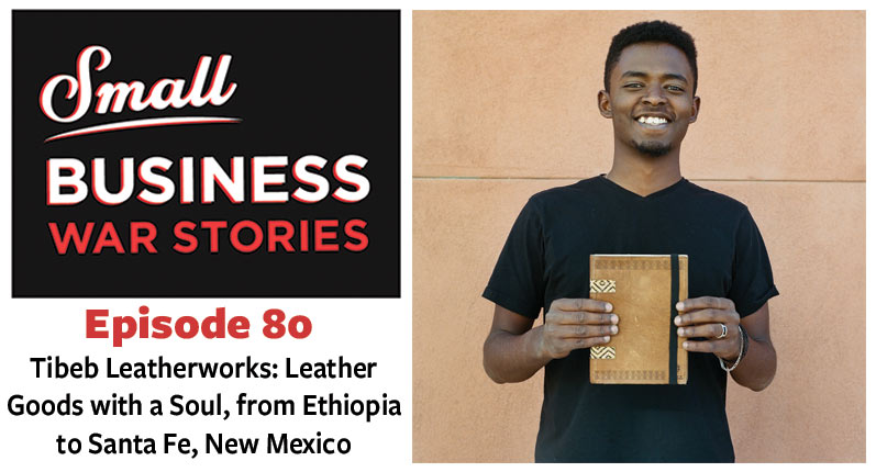 Tibeb Leatherworks: Leather Goods with a Soul, from Ethiopia to Santa Fe, New Mexico